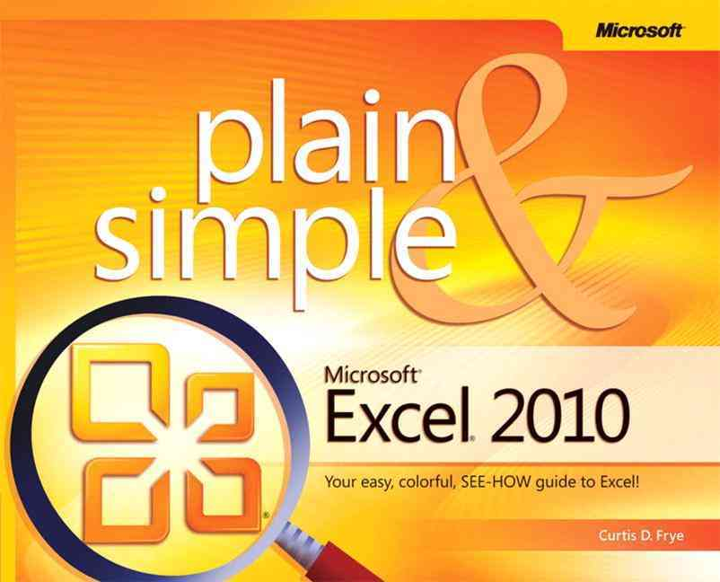 Microsoft Excel 2010 Plain & Simple By Frye, Curtis D.