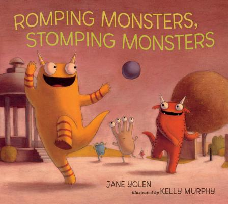Romping Monsters, Stomping Monsters By Yolen, Jane/ Murphy, Kelly (ILT)